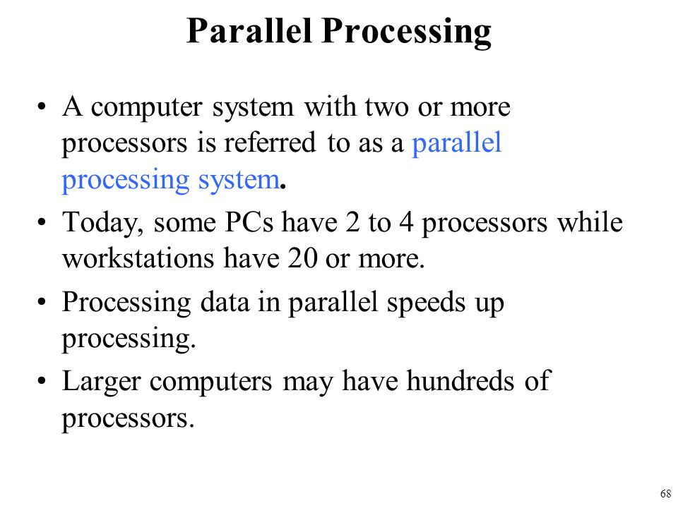 Parallel Processing A computer system with two or more processors is referred to as a parallel processing system.