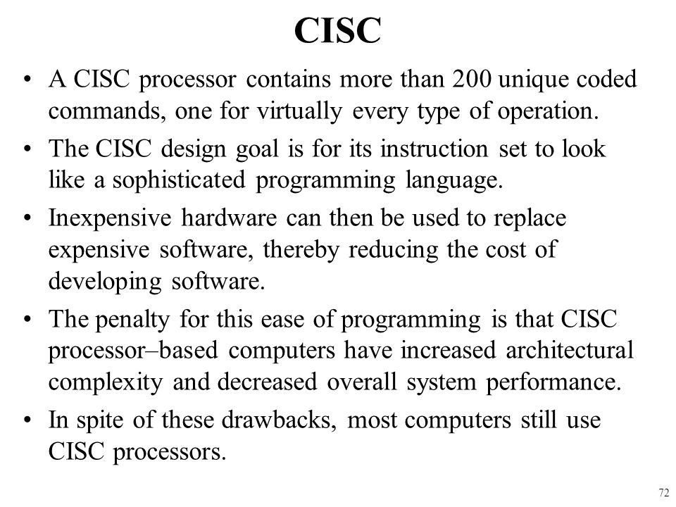 CISC A CISC processor contains more than 200 unique coded commands, one for virtually every type of operation.