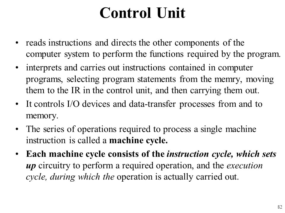 Control Unit reads instructions and directs the other components of the computer system to perform the functions required by the program.