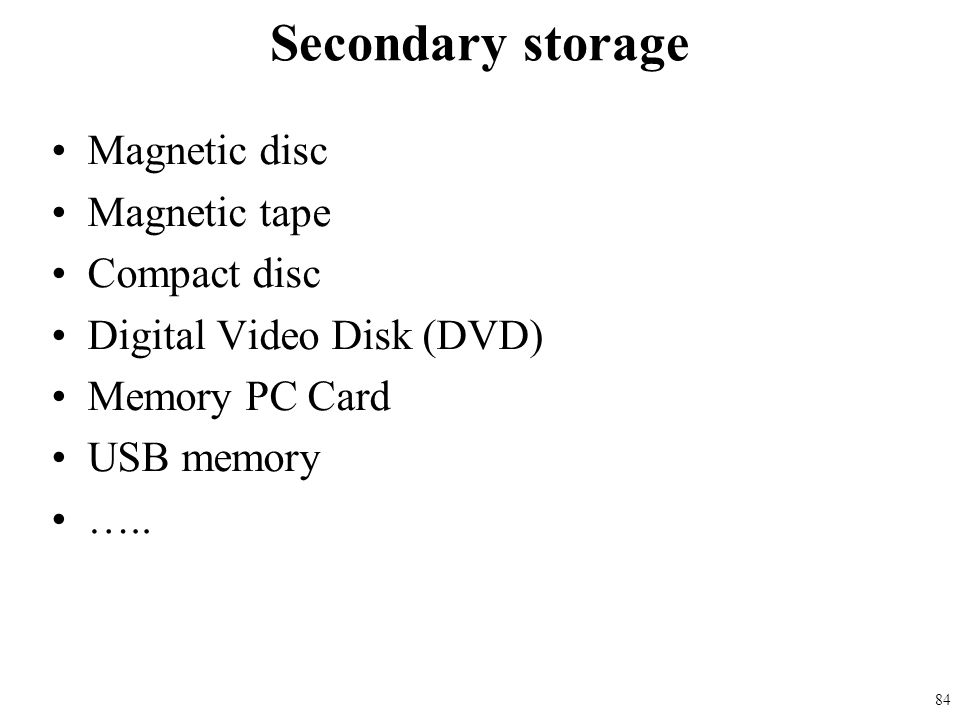 Secondary storage Magnetic disc Magnetic tape Compact disc