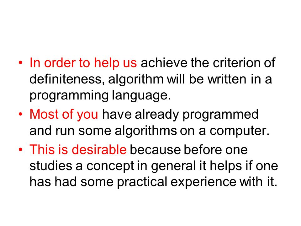 In order to help us achieve the criterion of definiteness, algorithm will be written in a programming language.