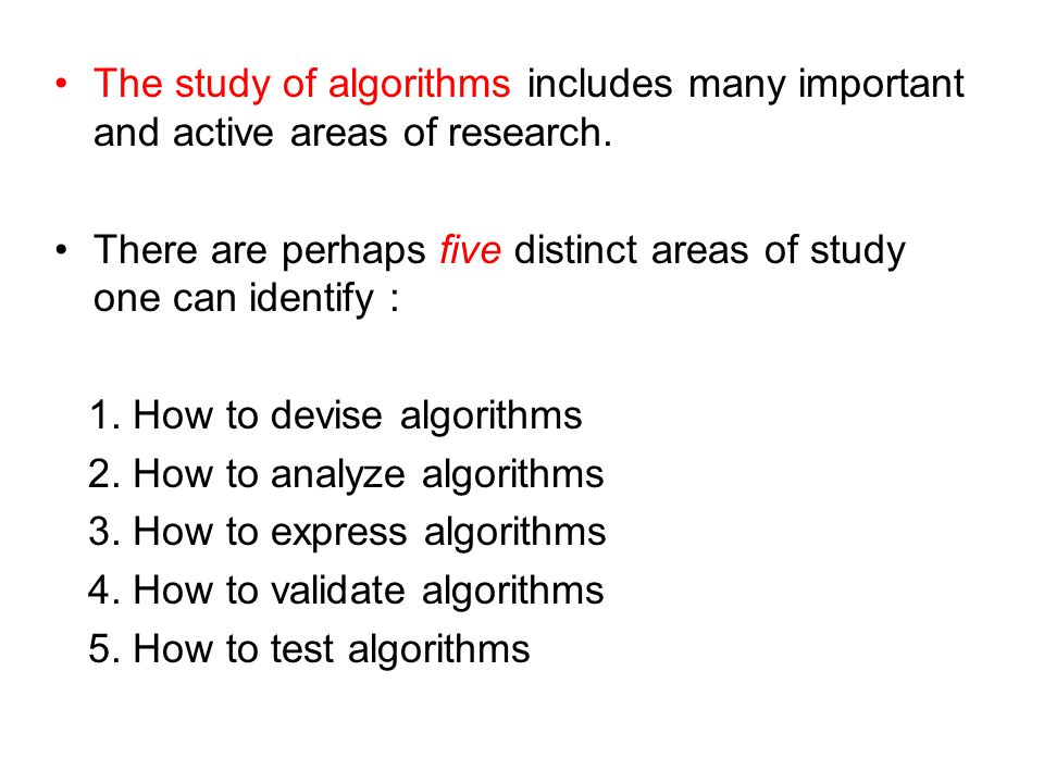 The study of algorithms includes many important and active areas of research.
