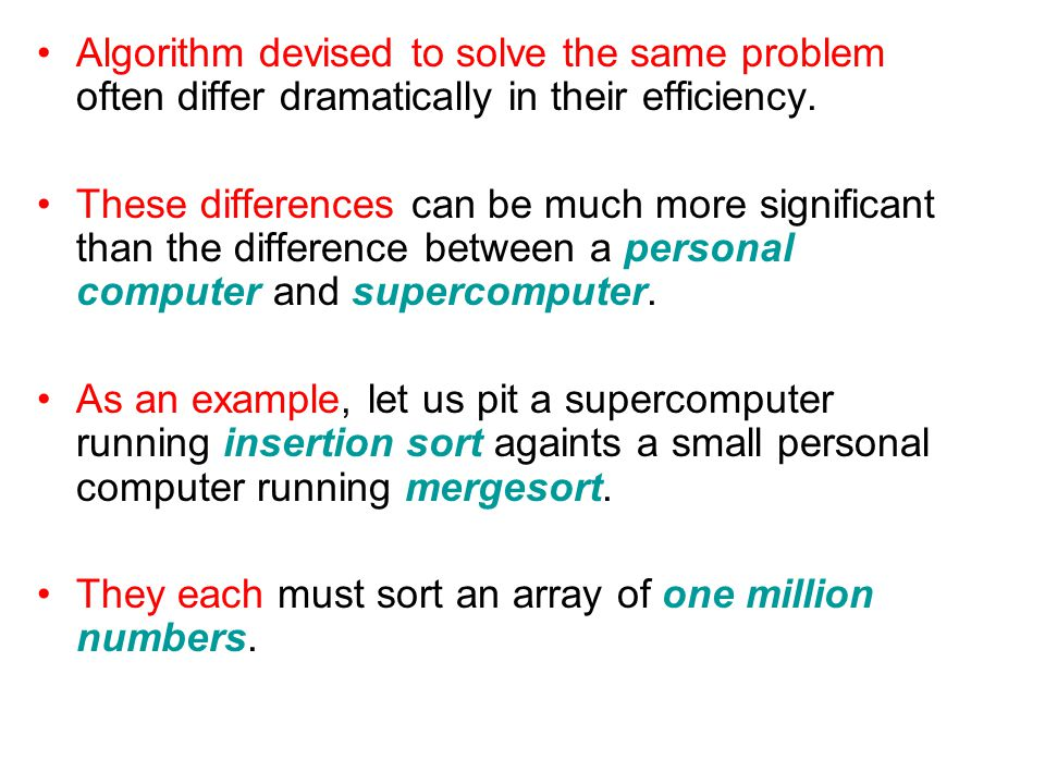 Algorithm devised to solve the same problem often differ dramatically in their efficiency.