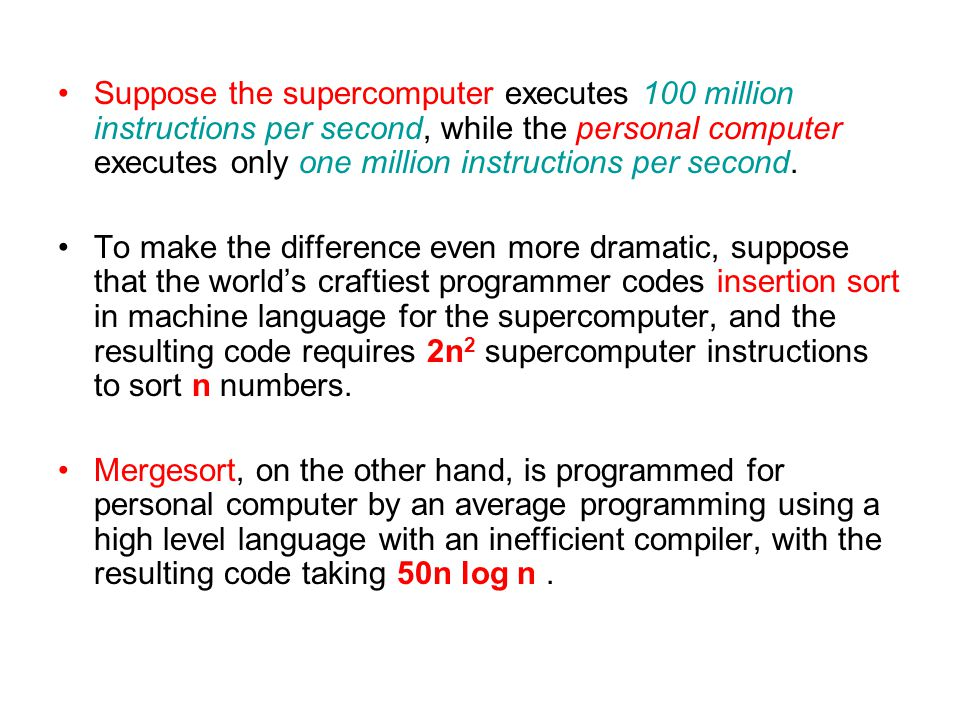 Suppose the supercomputer executes 100 million instructions per second, while the personal computer executes only one million instructions per second.