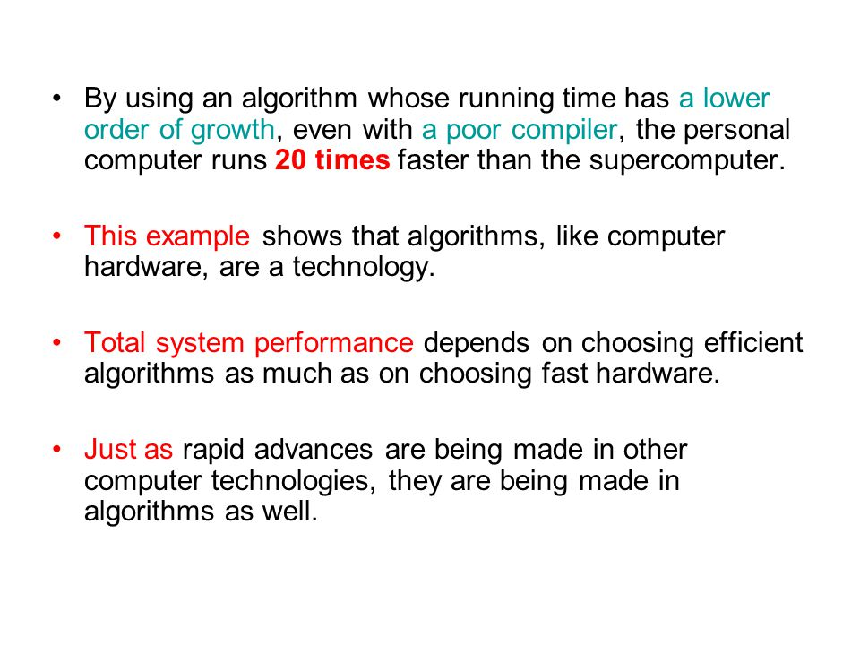 By using an algorithm whose running time has a lower order of growth, even with a poor compiler, the personal computer runs 20 times faster than the supercomputer.