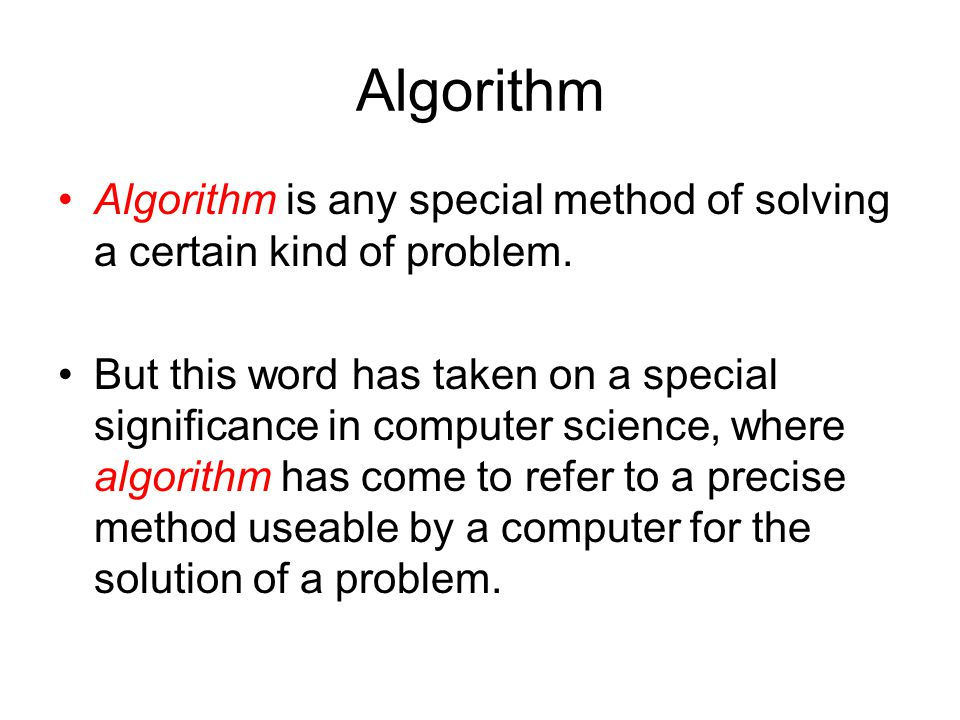 Algorithm Algorithm is any special method of solving a certain kind of problem.