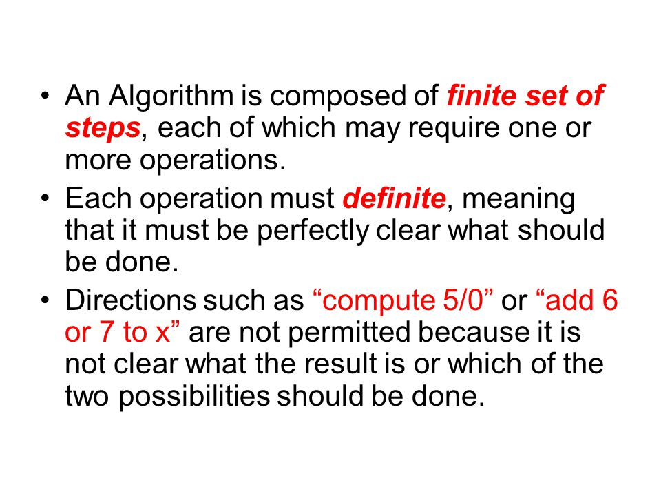 An Algorithm is composed of finite set of steps, each of which may require one or more operations.