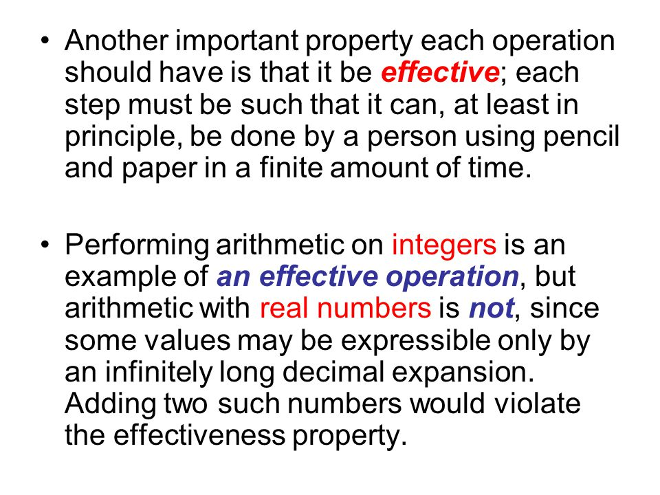 Another important property each operation should have is that it be effective; each step must be such that it can, at least in principle, be done by a person using pencil and paper in a finite amount of time.