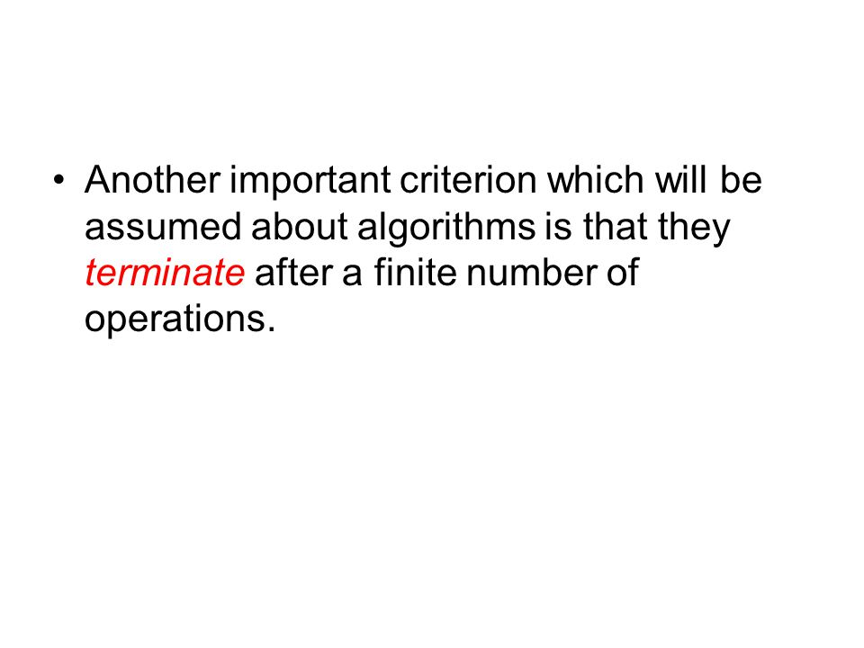 Another important criterion which will be assumed about algorithms is that they terminate after a finite number of operations.