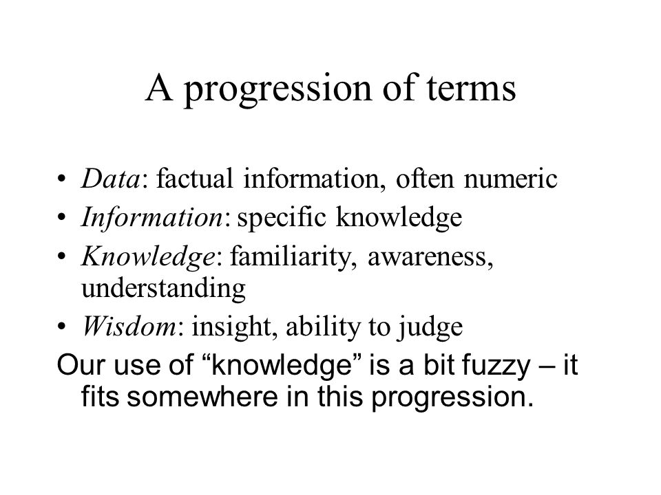 A progression of terms Data: factual information, often numeric