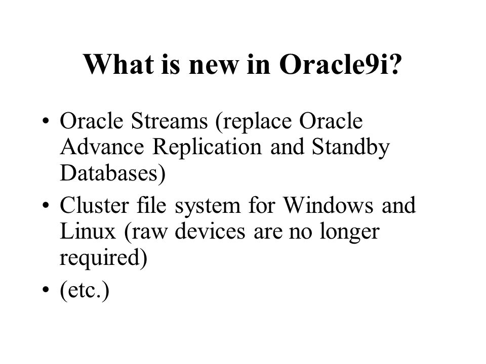 What is new in Oracle9i Oracle Streams (replace Oracle Advance Replication and Standby Databases)