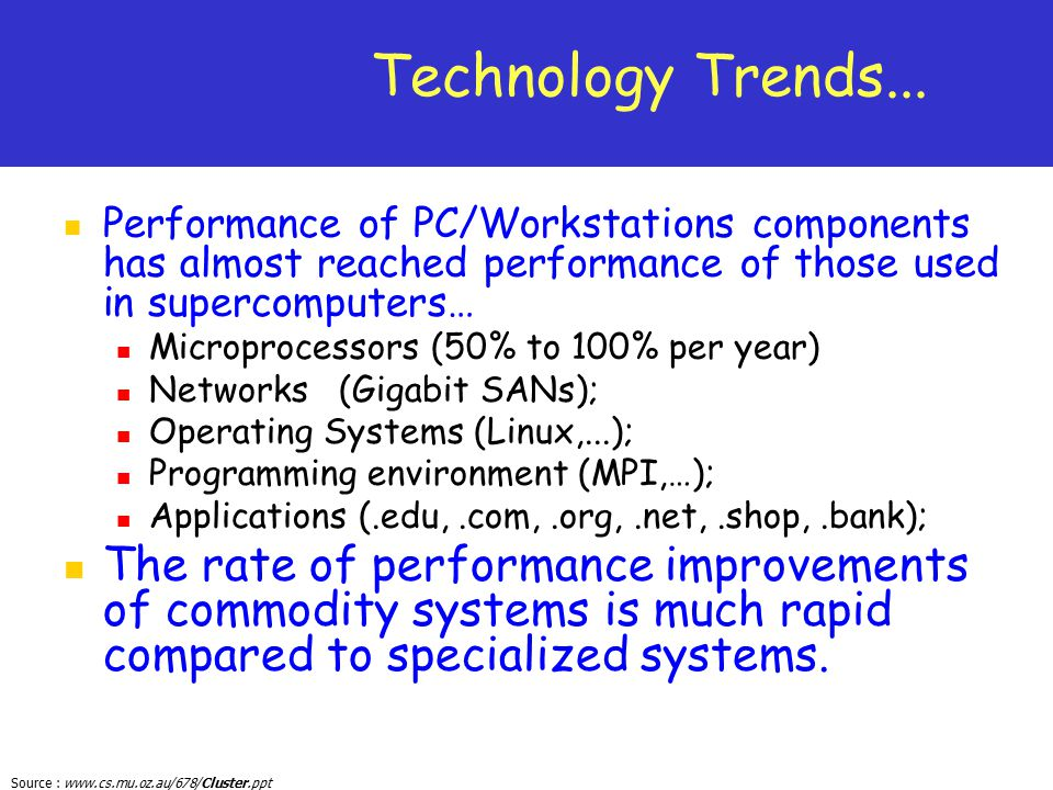 Technology Trends... Performance of PC/Workstations components has almost reached performance of those used in supercomputers…