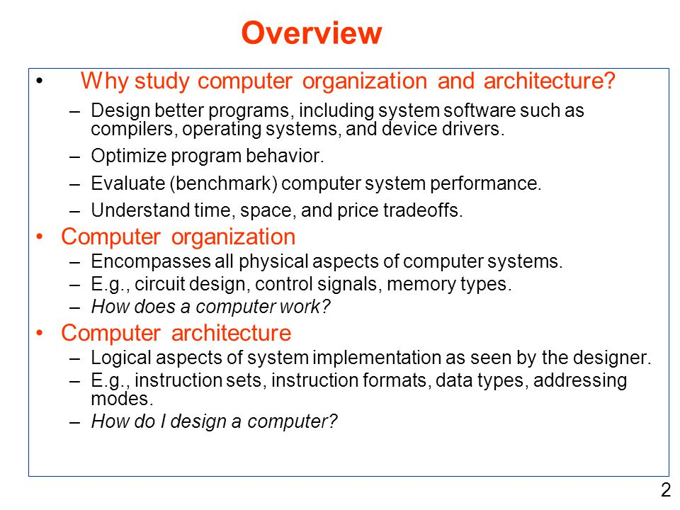 Overview Why study computer organization and architecture