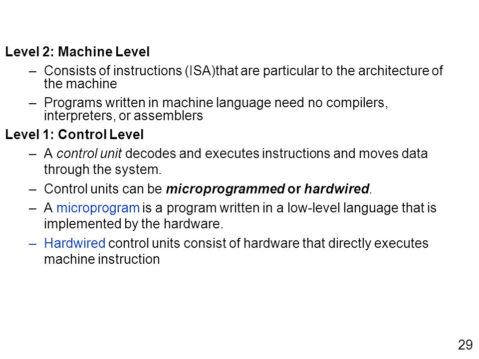 Level 2: Machine Level Consists of instructions (ISA)that are particular to the architecture of the machine.