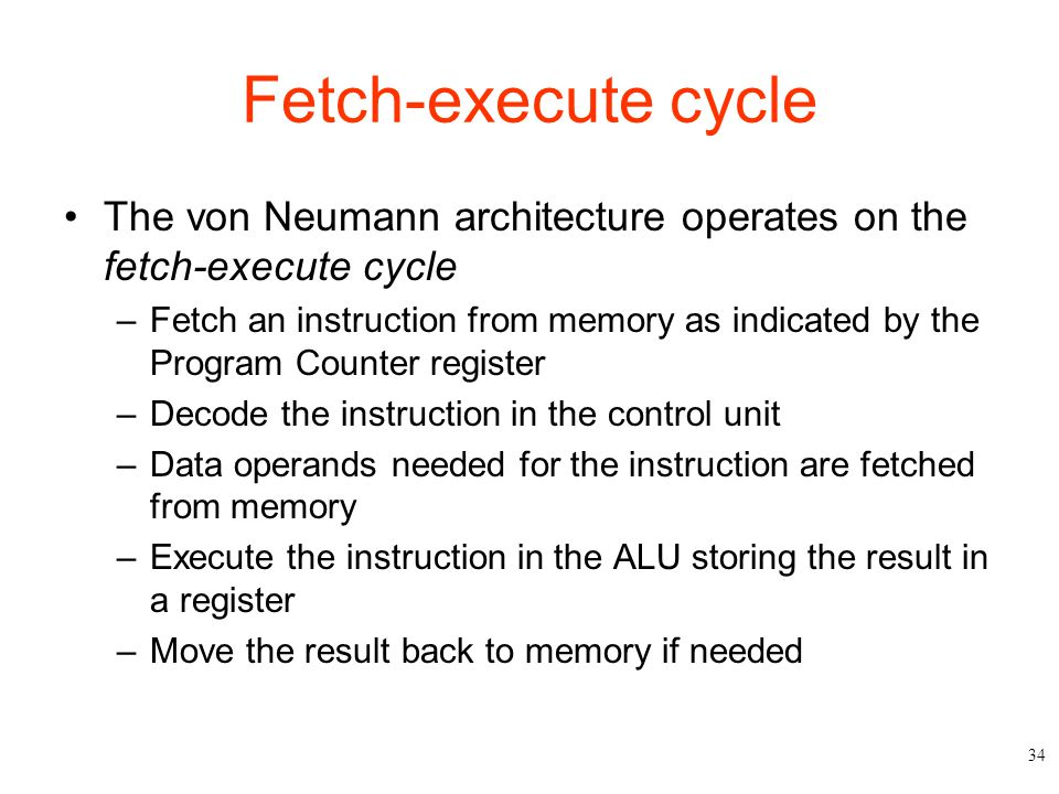 Fetch-execute cycle The von Neumann architecture operates on the fetch-execute cycle.