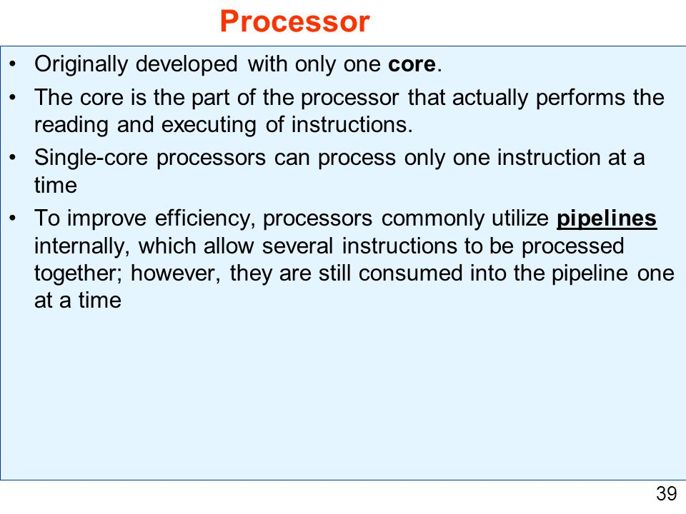 Processor Originally developed with only one core.