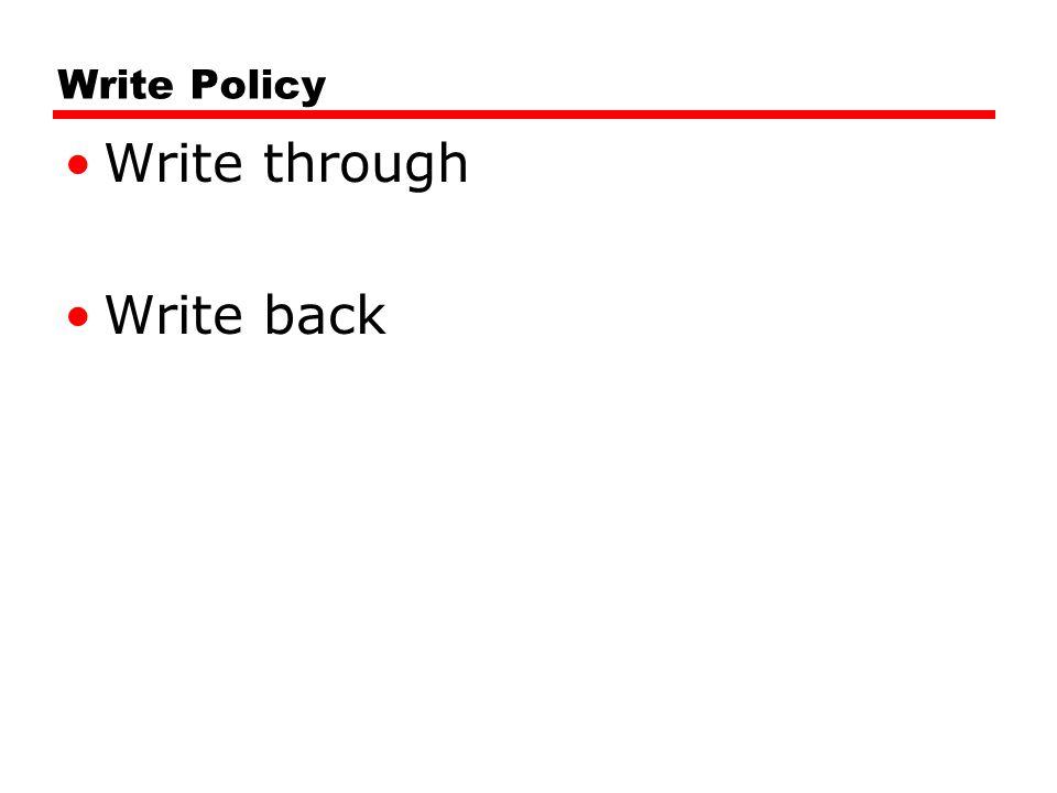 Write Policy Write through Write back