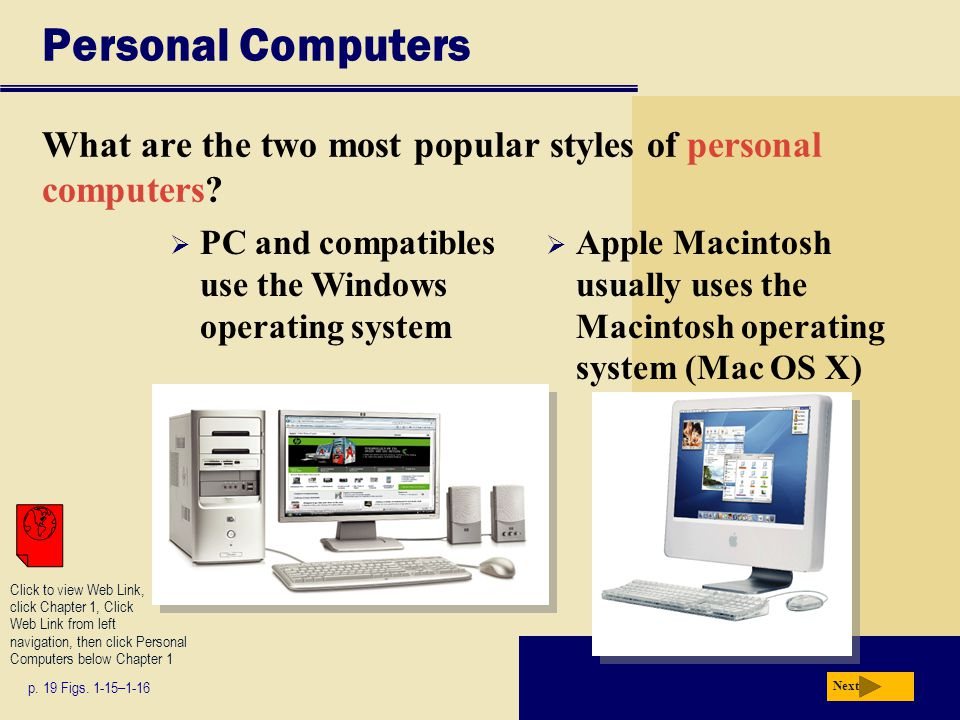 Personal Computers What are the two most popular styles of personal computers PC and compatibles use the Windows operating system.