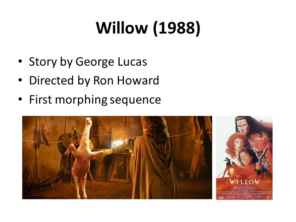 Willow (1988) Story by George Lucas Directed by Ron Howard