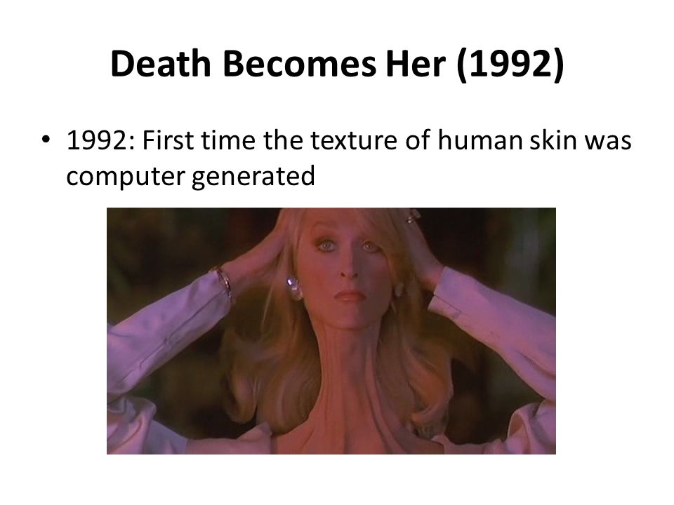 Death Becomes Her (1992) 1992: First time the texture of human skin was computer generated