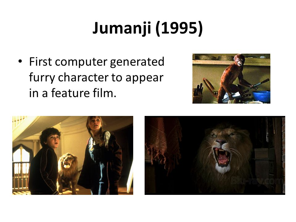 Jumanji (1995) First computer generated furry character to appear in a feature film.