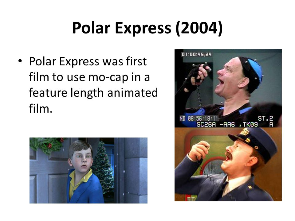 Polar Express (2004) Polar Express was first film to use mo-cap in a feature length animated film.