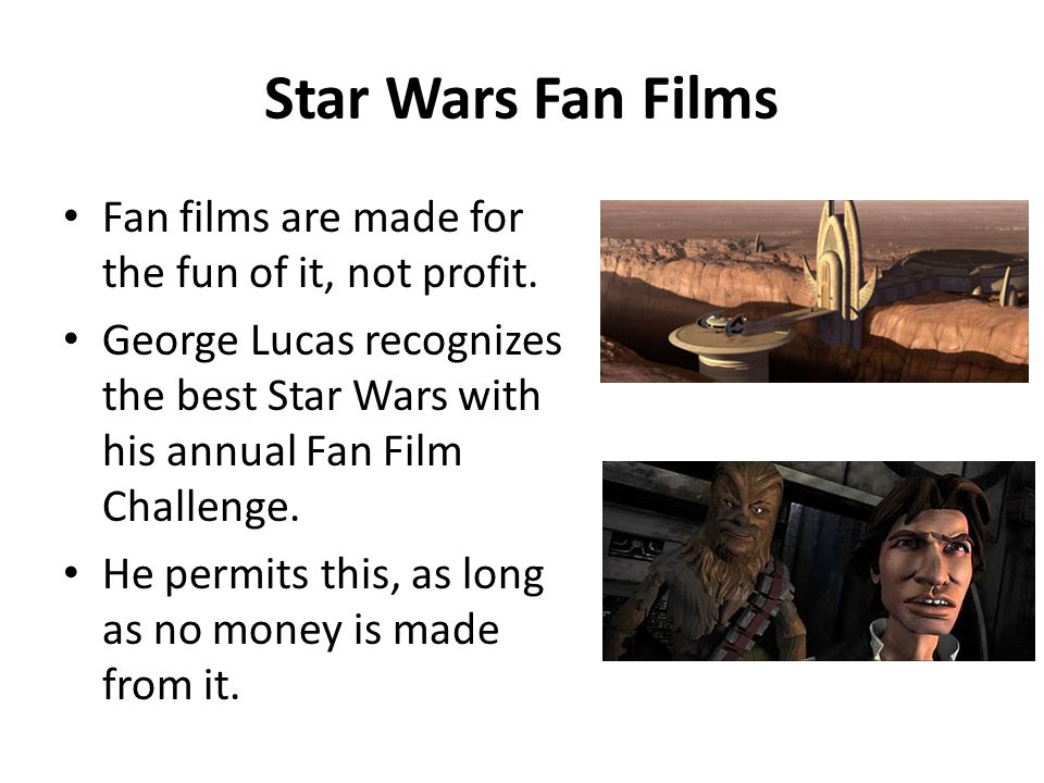 Star Wars Fan Films Fan films are made for the fun of it, not profit.