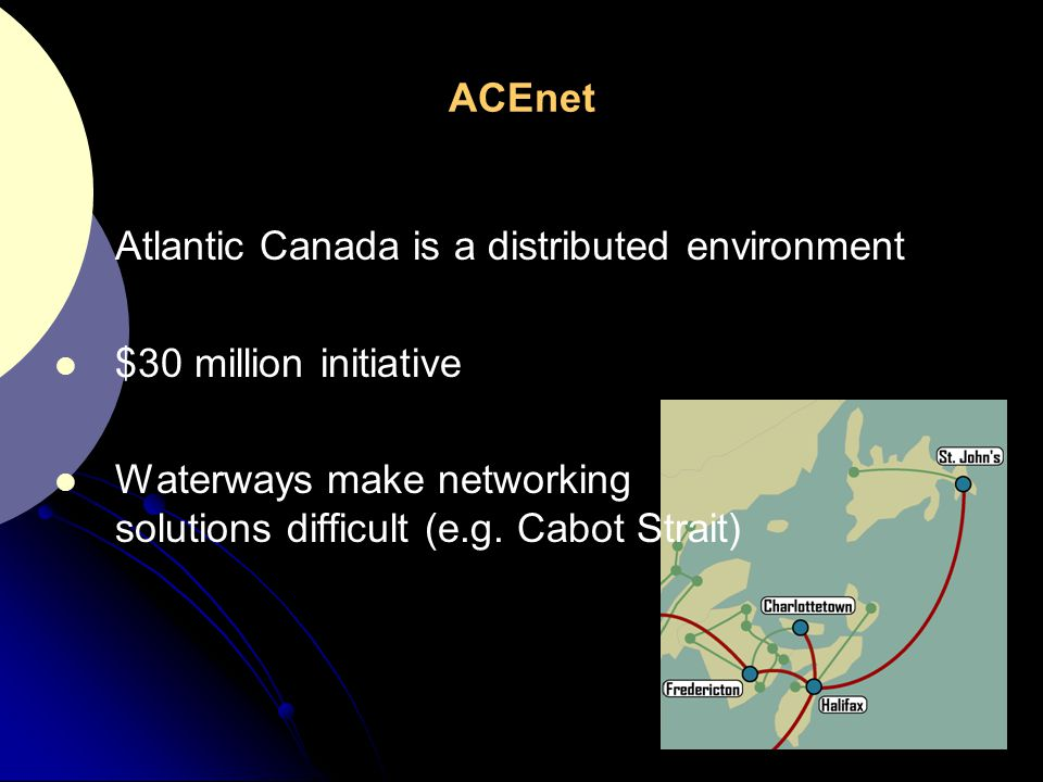 ACEnet Atlantic Canada is a distributed environment.