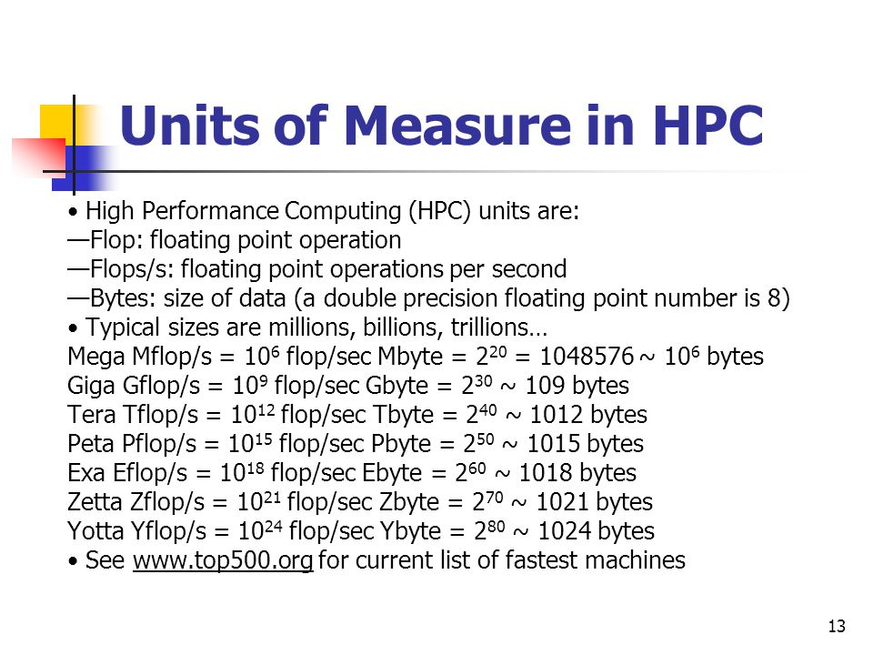 Units of Measure in HPC • High Performance Computing (HPC) units are: