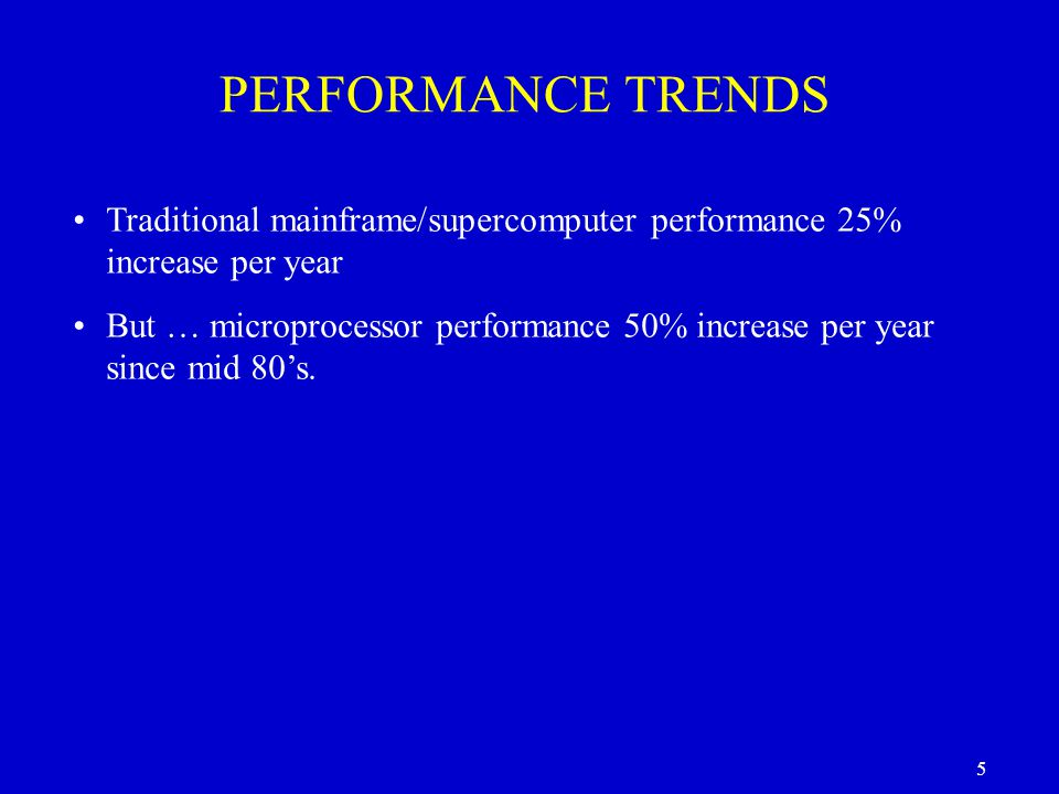 PERFORMANCE TRENDS Traditional mainframe/supercomputer performance 25% increase per year.