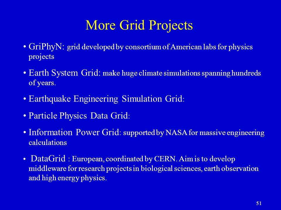 More Grid Projects GriPhyN: grid developed by consortium of American labs for physics projects.