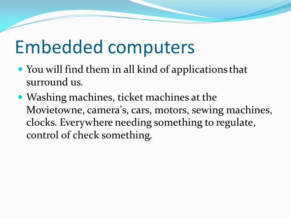 Embedded computers You will find them in all kind of applications that surround us.