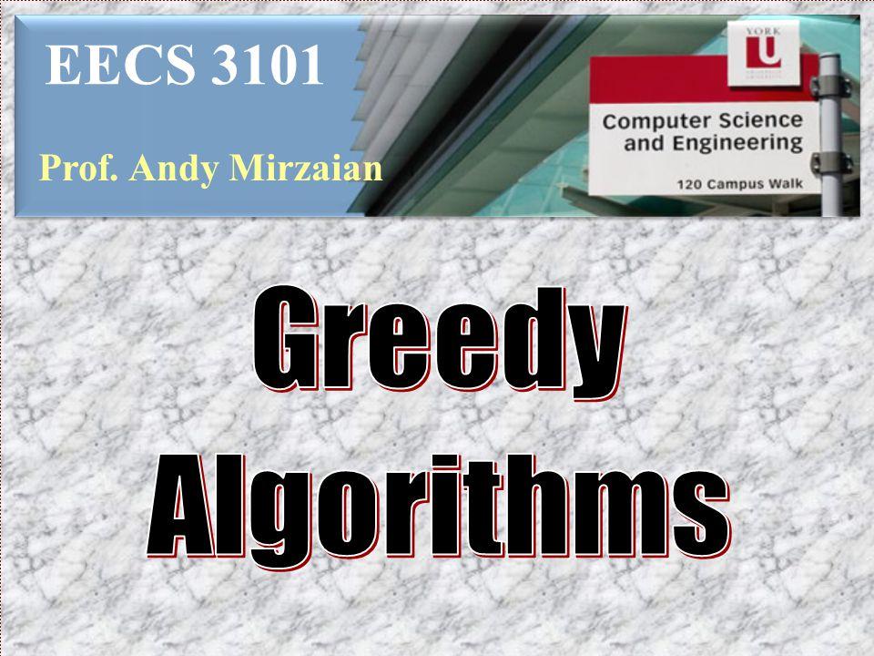 EECS 3101 Prof. Andy Mirzaian Greedy Algorithms