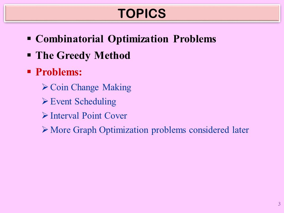 TOPICS Combinatorial Optimization Problems The Greedy Method Problems: