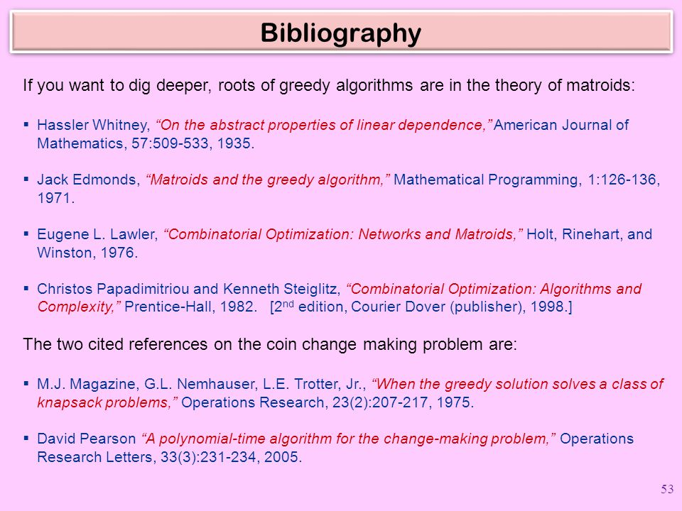 Bibliography If you want to dig deeper, roots of greedy algorithms are in the theory of matroids: