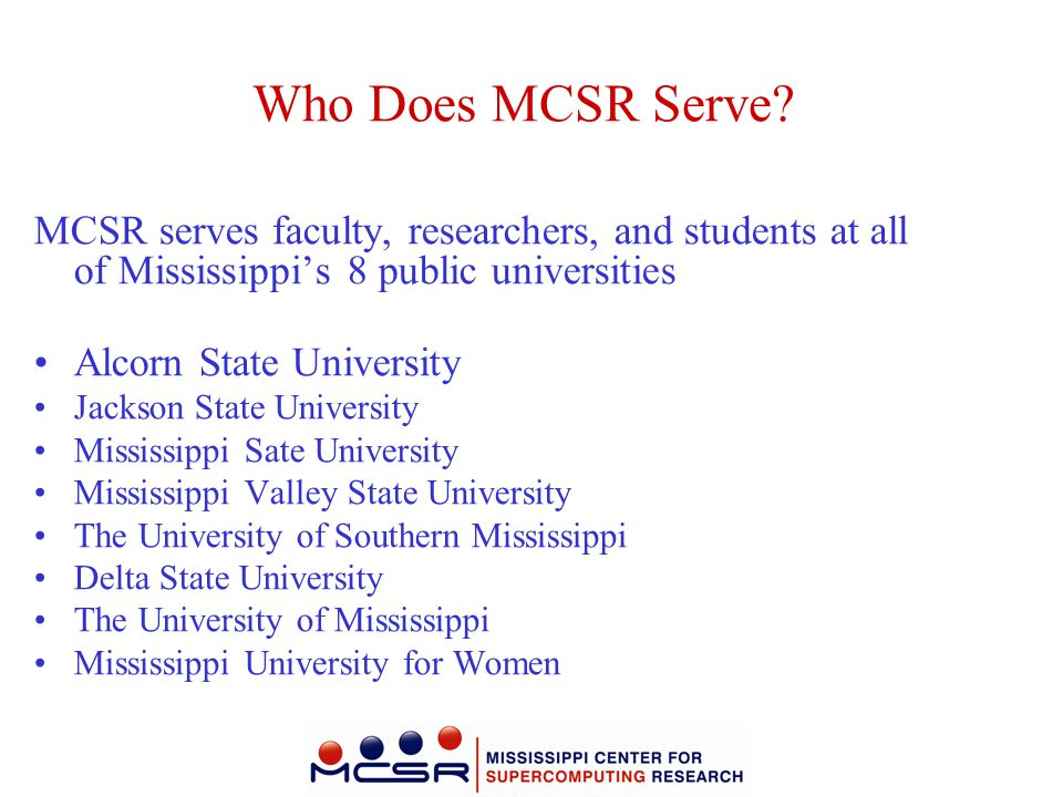 Who Does MCSR Serve MCSR serves faculty, researchers, and students at all of Mississippi's 8 public universities.