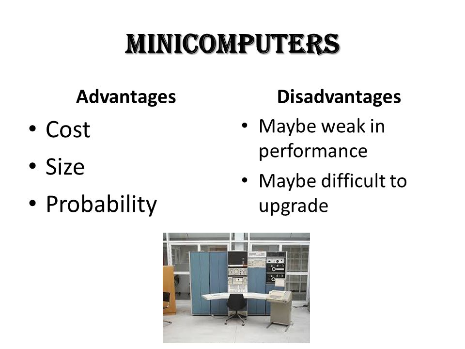 Minicomputers Cost Size Probability Advantages Disadvantages