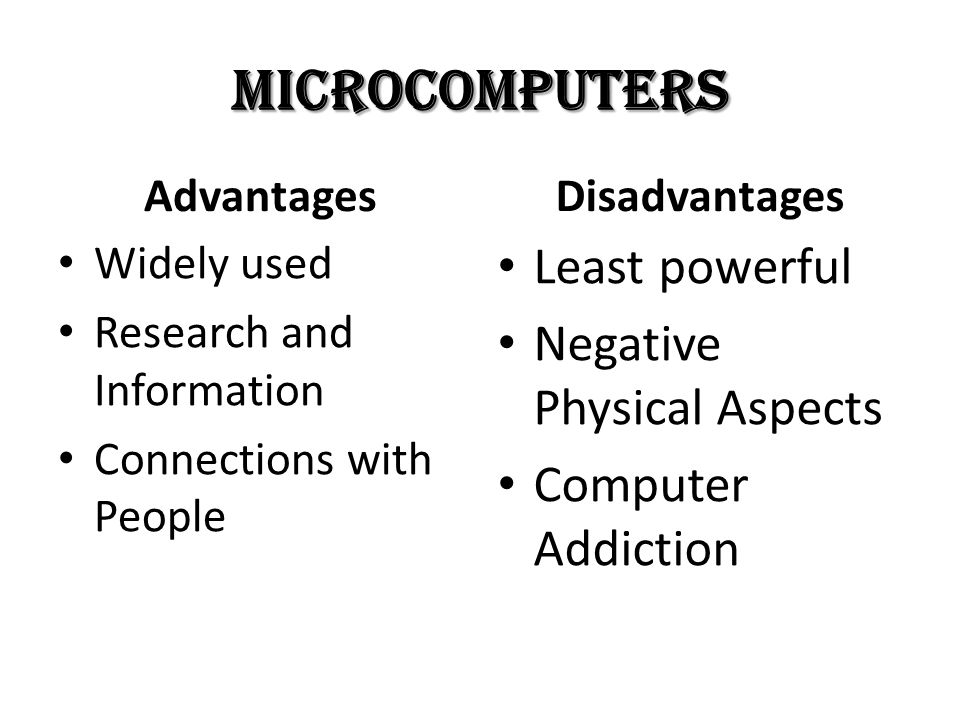 Microcomputers Least powerful Negative Physical Aspects