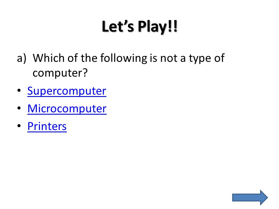 Let's Play!! Which of the following is not a type of computer