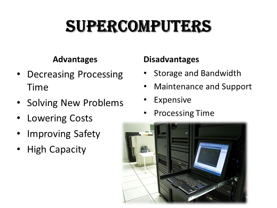 SUPERCOMPUTERS Decreasing Processing Time Solving New Problems