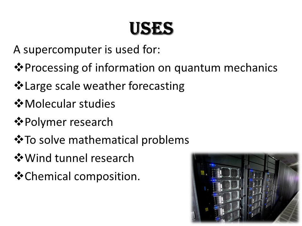 Uses A supercomputer is used for: