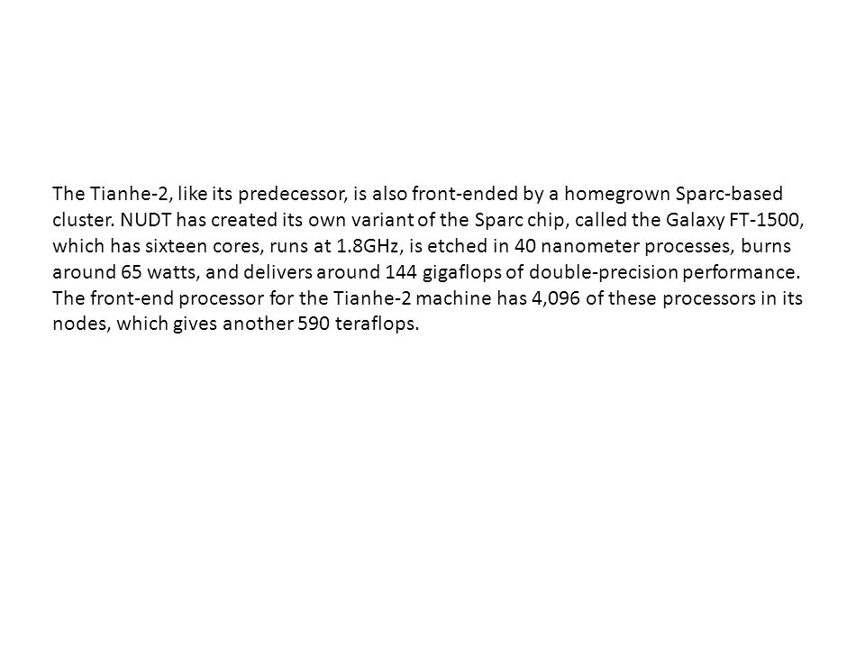 The Tianhe-2, like its predecessor, is also front-ended by a homegrown Sparc-based cluster.