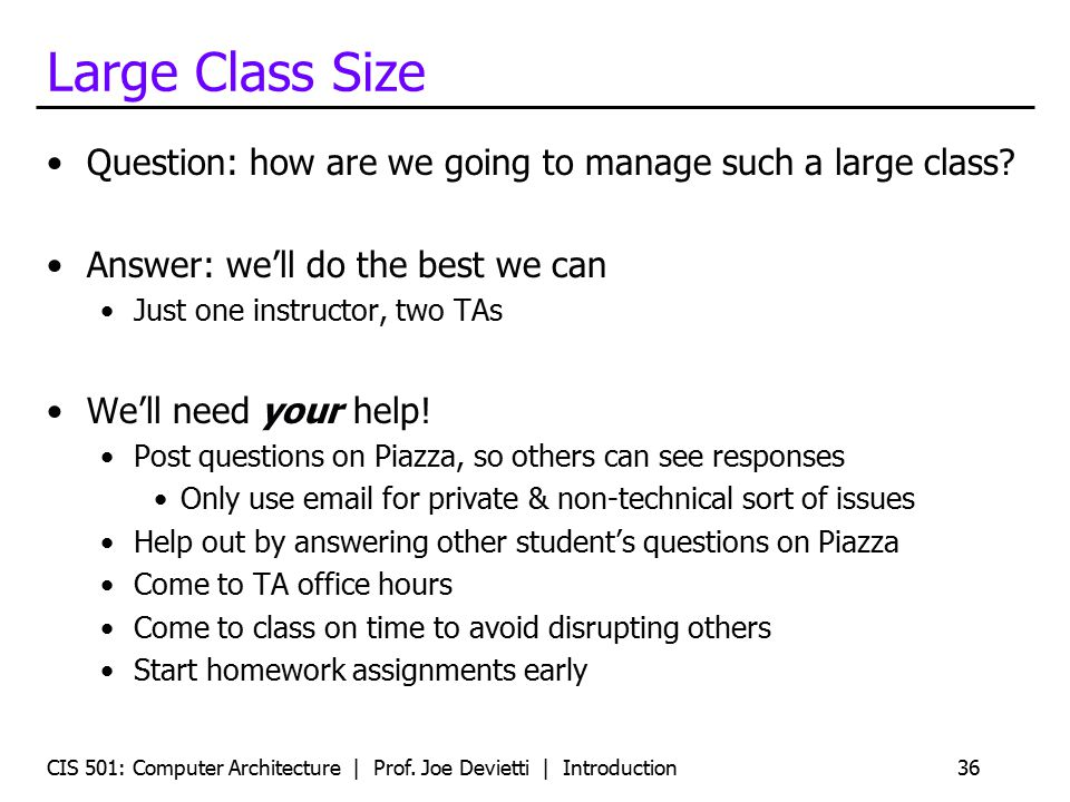 Large Class Size Question: how are we going to manage such a large class Answer: we'll do the best we can.