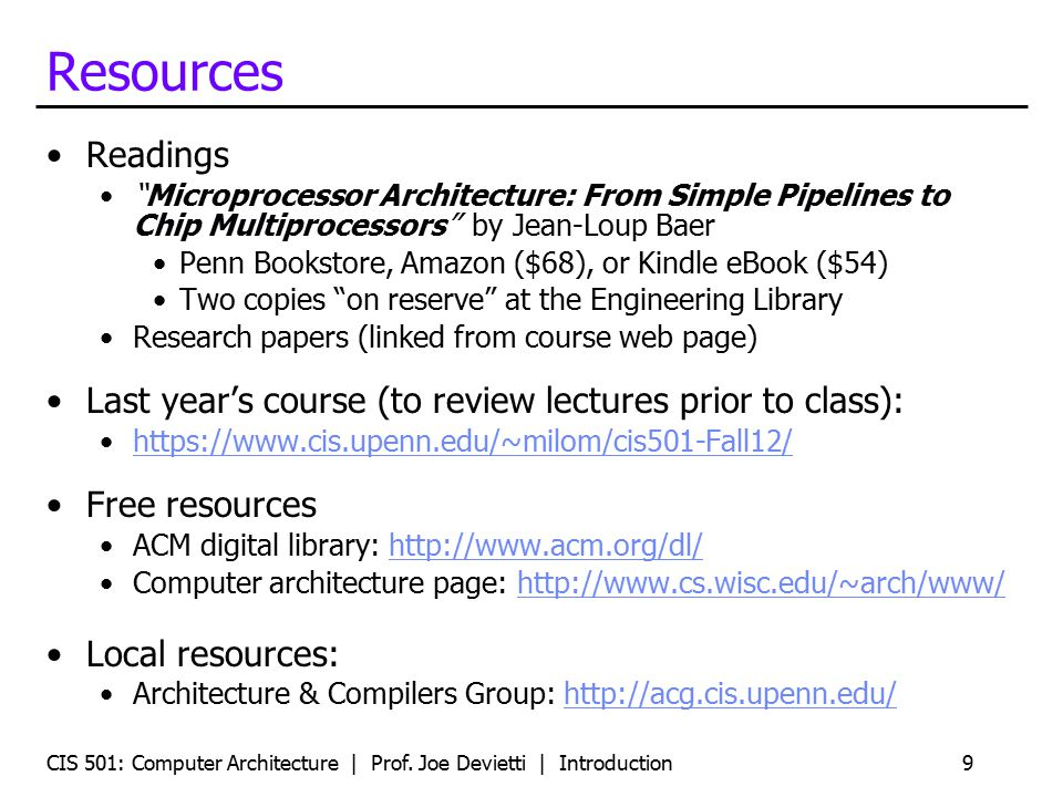 Resources Readings. Microprocessor Architecture: From Simple Pipelines to Chip Multiprocessors by Jean-Loup Baer.
