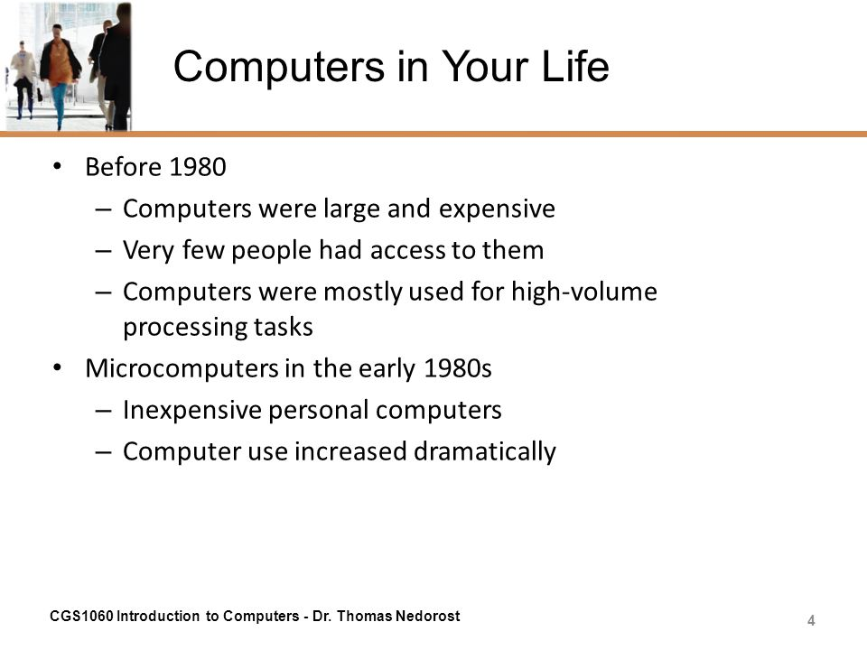 Computers in Your Life Before 1980 Computers were large and expensive