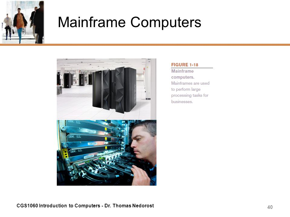 Mainframe Computers CGS1060 Introduction to Computers - Dr. Thomas Nedorost