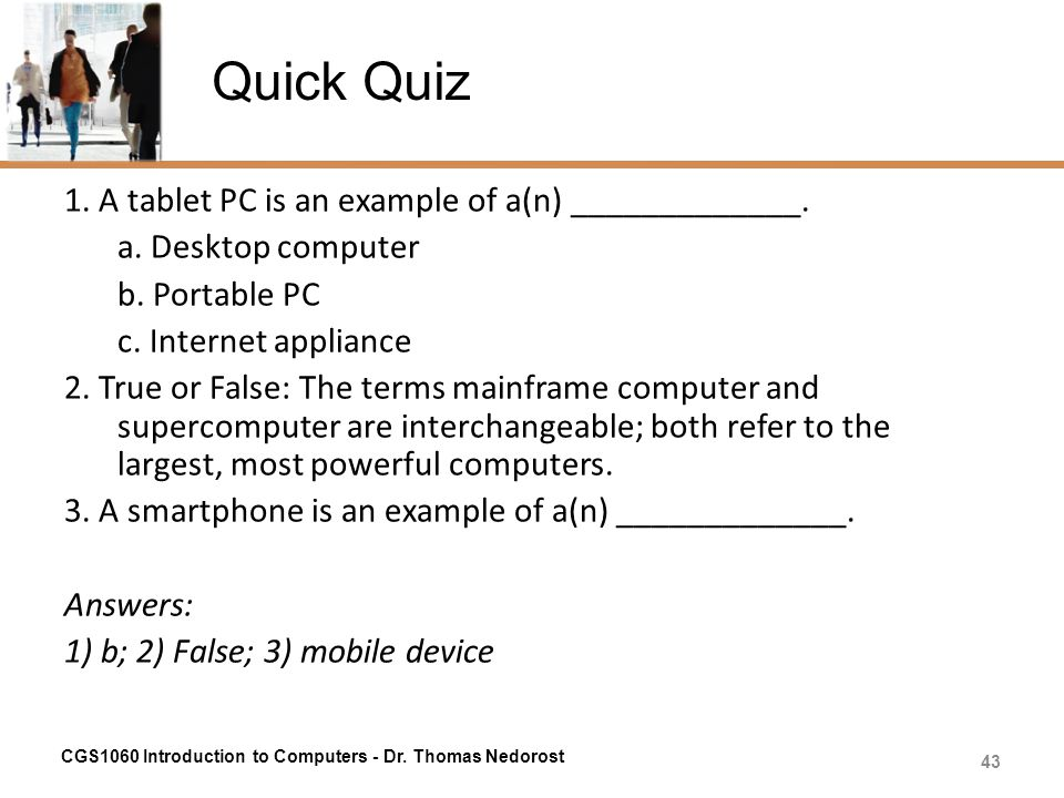Quick Quiz 1. A tablet PC is an example of a(n) _____________.