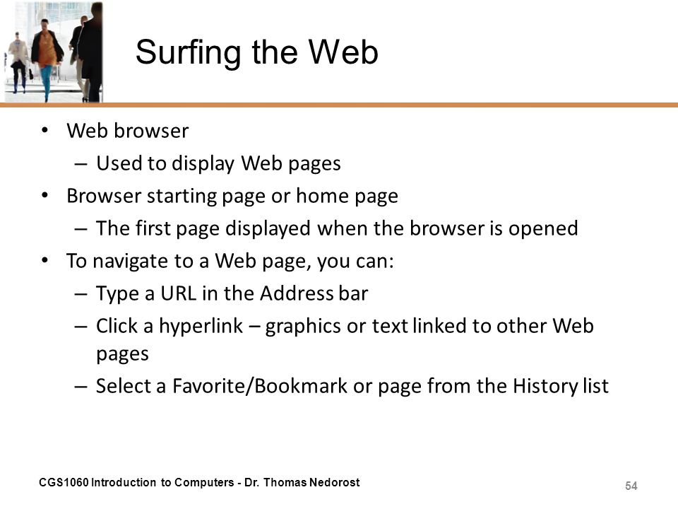 Surfing the Web Web browser Used to display Web pages