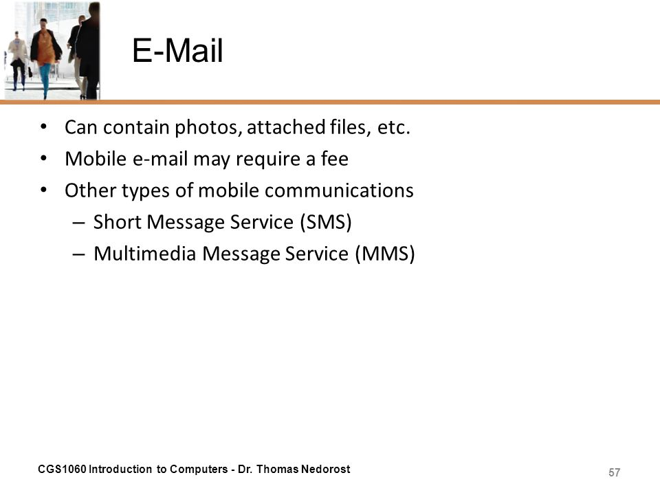 E-Mail Can contain photos, attached files, etc.