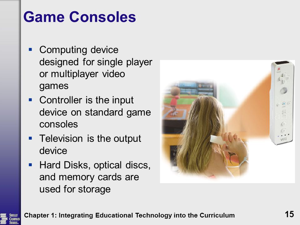 Game Consoles Computing device designed for single player or multiplayer video games. Controller is the input device on standard game consoles.